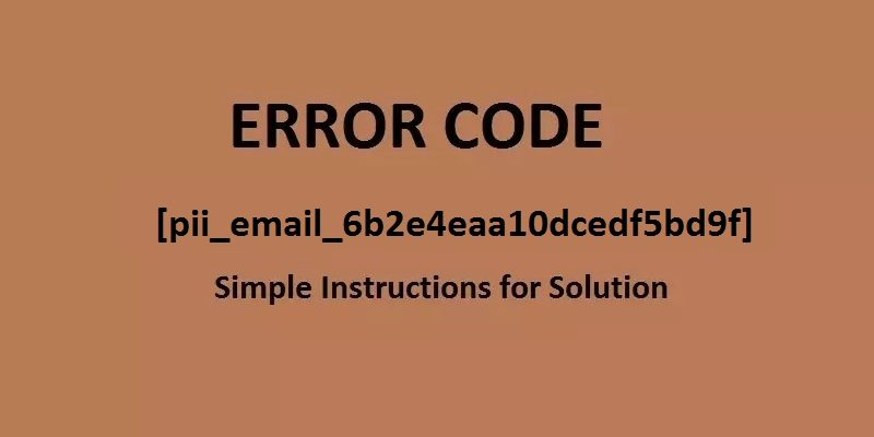How To Fix [pii_email_6b2e4eaa10dcedf5bd9f] Error Code In Outlook